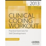 2013 CLINICAL CODING WORKOUT (WITHOUT ANSWERS)(W/OUT CD)(2013) (P)